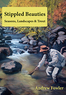Stippled Beauties: Seasons, Landscapes and Trout